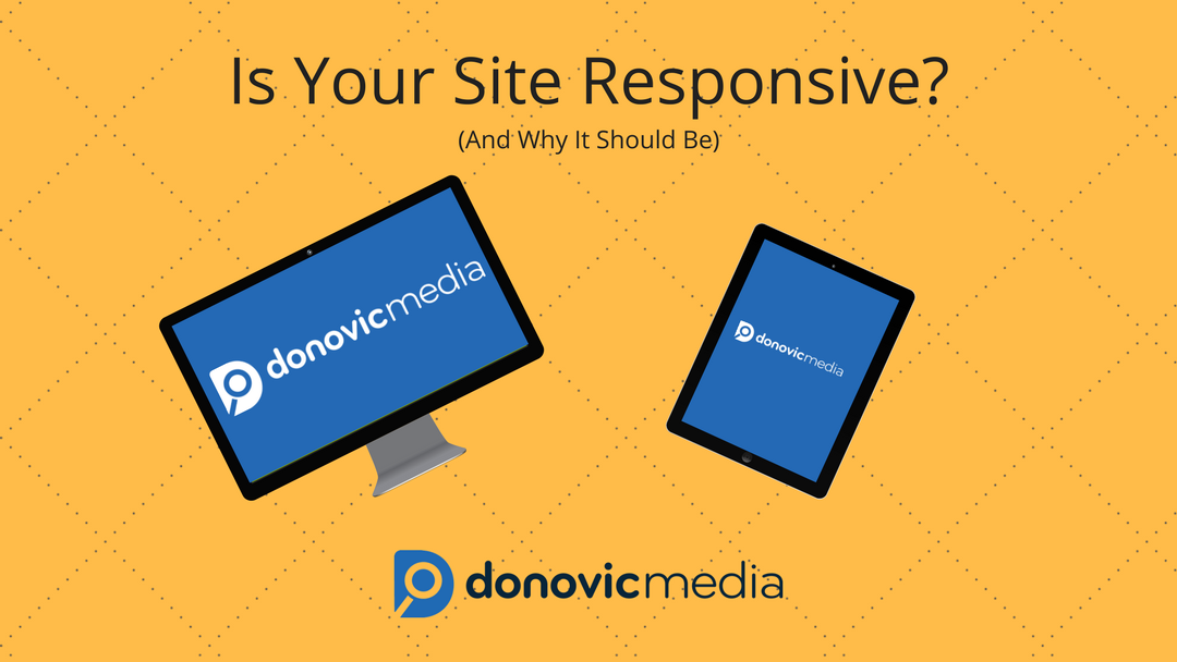 Is Your Site Responsive? (And Why It Should Be)