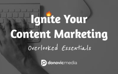 Ignite Your Content Marketing: Overlooked Essentials