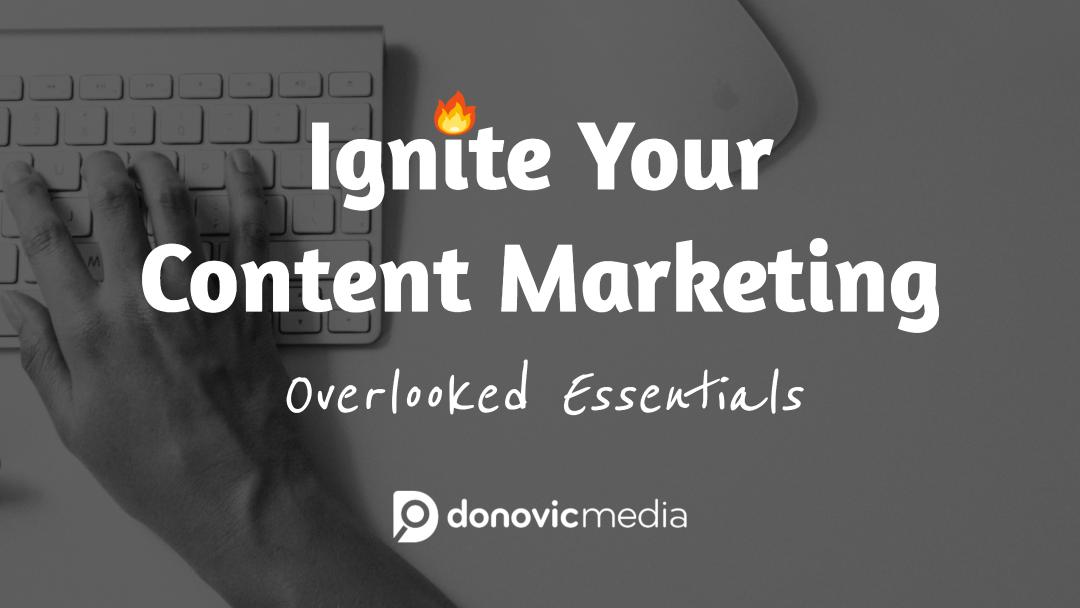 Ignite Content Marketing - Overlooked Essentials