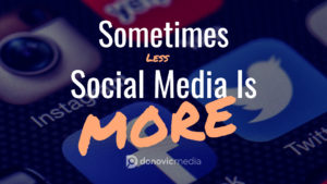 Sometimes less social media is more