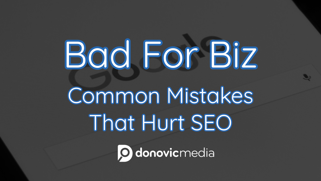 Bad For Biz: Common Mistakes That Hurt SEO